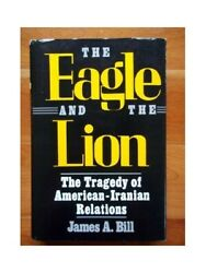 The Eagle And The Lion Tragedy Of American-iranian Relations By Bill Hardback