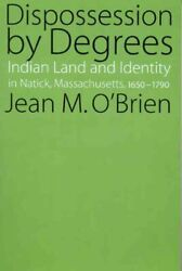 Dispossession By Degrees Indian Land And Identity In Natick Massachusetts...