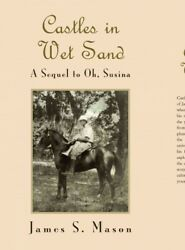 Castles In Wet Sand A Sequel To Oh, Susina, Hardcover By Mason, James S., B...