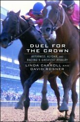 Duel For The Crown Affirmed Alydar And Racingand039s Greatest Rivalry Paperba...