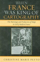 When France Was King Of Cartography The Patronage And Production Of Maps In...