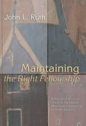 Maintaining The Right Fellowship A Narrative Account Of Life In The Oldest ...