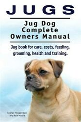 Jugs. Jug Dog Complete Owners Manual. Jug Book For Care, Costs, Feeding, Groo...