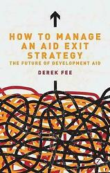 How To Manage An Aid Exit Strategy The Future Of Development Aid Derek Fee Pa