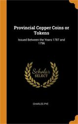 Provincial Copper Coins Or Tokens Issued Between The Years 1787 And 1796 Hardb