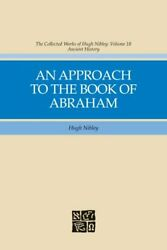 The Collected Works Of Hugh Nibley, Vol 18 An Approach To The Book Of Abraha…