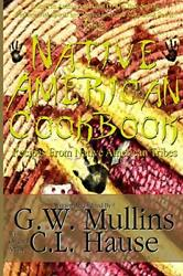 The Native American Cookbook Recipes From Native American Tribes By Mullins,…