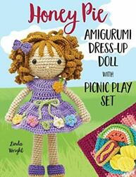 Honey Pie Amigurumi Dress-up Doll With Picnic Play Set Crochet Patterns For…
