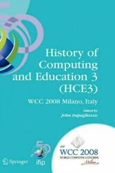 History Of Computing And Education 3 Hce3 Ifip 20th World Computer Congress...