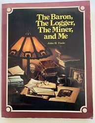 The Baron The Logger The Miner And Me By John H Toole Montana History