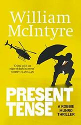 Present Tense A Robbie Munro Thriller By William Mcintyre Book The Fast Free