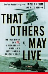That Others May Live The True Story Of A Member Of America's Rescue Force