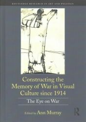 Constructing The Memory Of War In Visual Culture Since 1914 The Eye On War,...