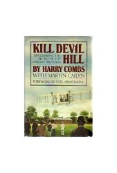 Kill Devil Hill The Epic Of The Wright Brothers, 1900-1909 By Combs, Harry The