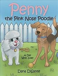 Penny The Pink Nose Poodle A Day With Zoey, Paperback By Disante, Dana, Bra...