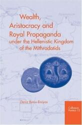 Wealth, Aristocracy And Royal Propaganda Under The Hellenistic Kingdom Of The Mi