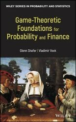 Game-theoretic Foundations For Probability And Finance Theoretic Foundation...