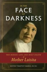 In The Face Of Darkness The Heroic Life And Holy Death Of Mother Luisita, P...