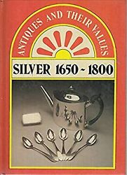 Silver 1650-1800 Antiques And Their Values S., Curtis, Tony, Used Good Book
