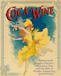 Coca Wine Angelo Marianiand039s Miraculous Elixir And The Birth Of Modern Advert...