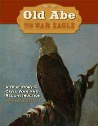 Old Abe The War Eagle A True Story Of The Civil War And Reconstruction By Ze…