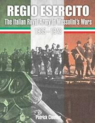 Regio Esercito The Italian Royal Army In Mussolini's Wars 1935-1943 By Clout…