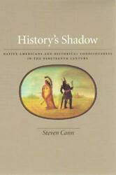 History's Shadow Native Americans And Historical Consciousness In The Ninete…