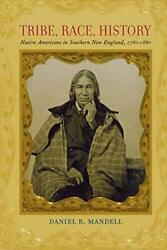 Tribe, Race, History Native Americans In Southern New England, 1780-1880 Th…