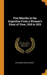 Five Months In The Argentine From A Womanand039s Point Of View 1918 To 1919 Bran...