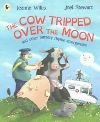 Cow Tripped Over The Moon And Other Nursery Rhyme Emergencies, Paperback By W...
