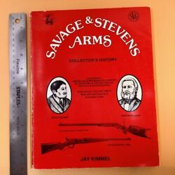 Savage And Savage Arms. Collectorand039s History. By J. Kimmel 1991. Detailed Info.