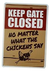 Novelty Chicken Signsquot;Keep Gate Closed No Matter What The Chicken Sayquot; Metal