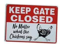 Novelty Chicken Signs Keep Gate Closed No Matter What The Chicken Say Metal