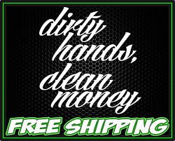 Dirty Hands Clean Money Decal Sticker Truck Car Motorcycle Window