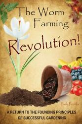 The Worm Farming Revolution A Return To The Founding Principles Of Successful G