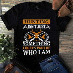 Hunting Isnand039t Just Something I Do Itand039s Part Of Who I Am Tshirt