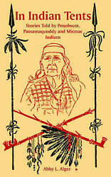 In Indian Tents Stories Told By Penobscot Passamaquoddy And Micmac Indians...
