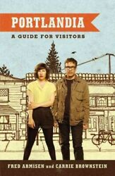Portlandia A Guide For Visitors Paperback By Armisen Fred Brownstein Ca...