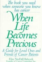 When Life Becomes Precious A Guide For Loved Ones And Friends Of Cancer Pat...