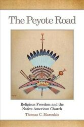 Peyote Road Religious Freedom And The Native American Church Paperback By ...
