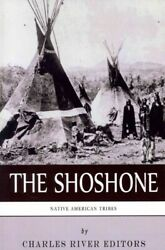 Native American Tribes The History And Culture Of The Shoshone, Paperback B...