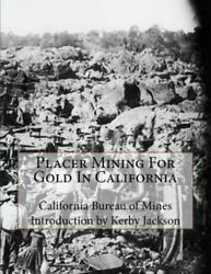 Placer Mining For Gold In California Paperback By California Bureau Of Mines...