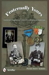 Fraternally Yours Identify Fraternal Groups And Their Emblems, Hardcover By...