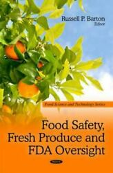 Food Safety Fresh Produce And Fda Oversight Hardcover By Barton Russell P....