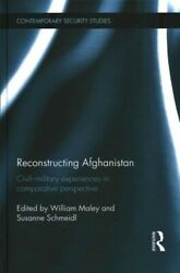 Reconstructing Afghanistan Civil-military Experiences In Comparative Perspe...