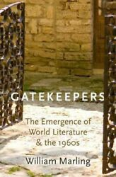 Gatekeepers The Emergence Of World Literature And The 1960s Hardcover By M...