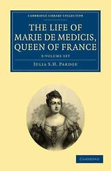 The Life of Marie de Medicis Queen of France 3 Volume Set by Julia Pardoe (Engl