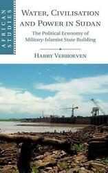 Water Civilisation And Power In Sudan The Political Economy Of Military-islami