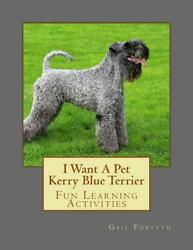 I Want a Pet Kerry Blue Terrier: Fun Learning Activities by Gail Forsyth (Englis