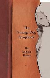 The Vintage Dog Scrapbook The English Terrier English Paperback Book Free Sh